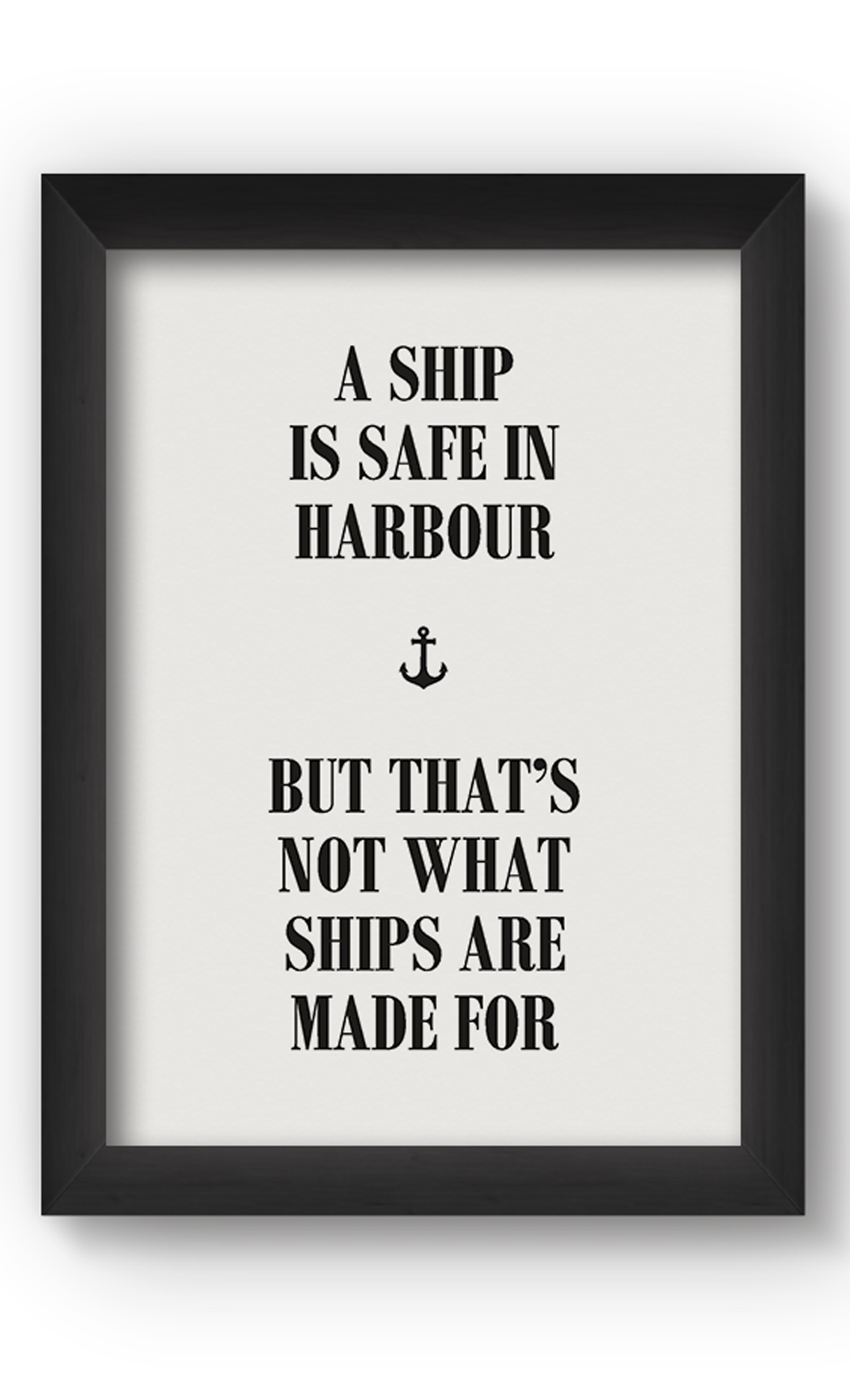 Black & White A SHIP IS SAFE Poster. Buy Online.