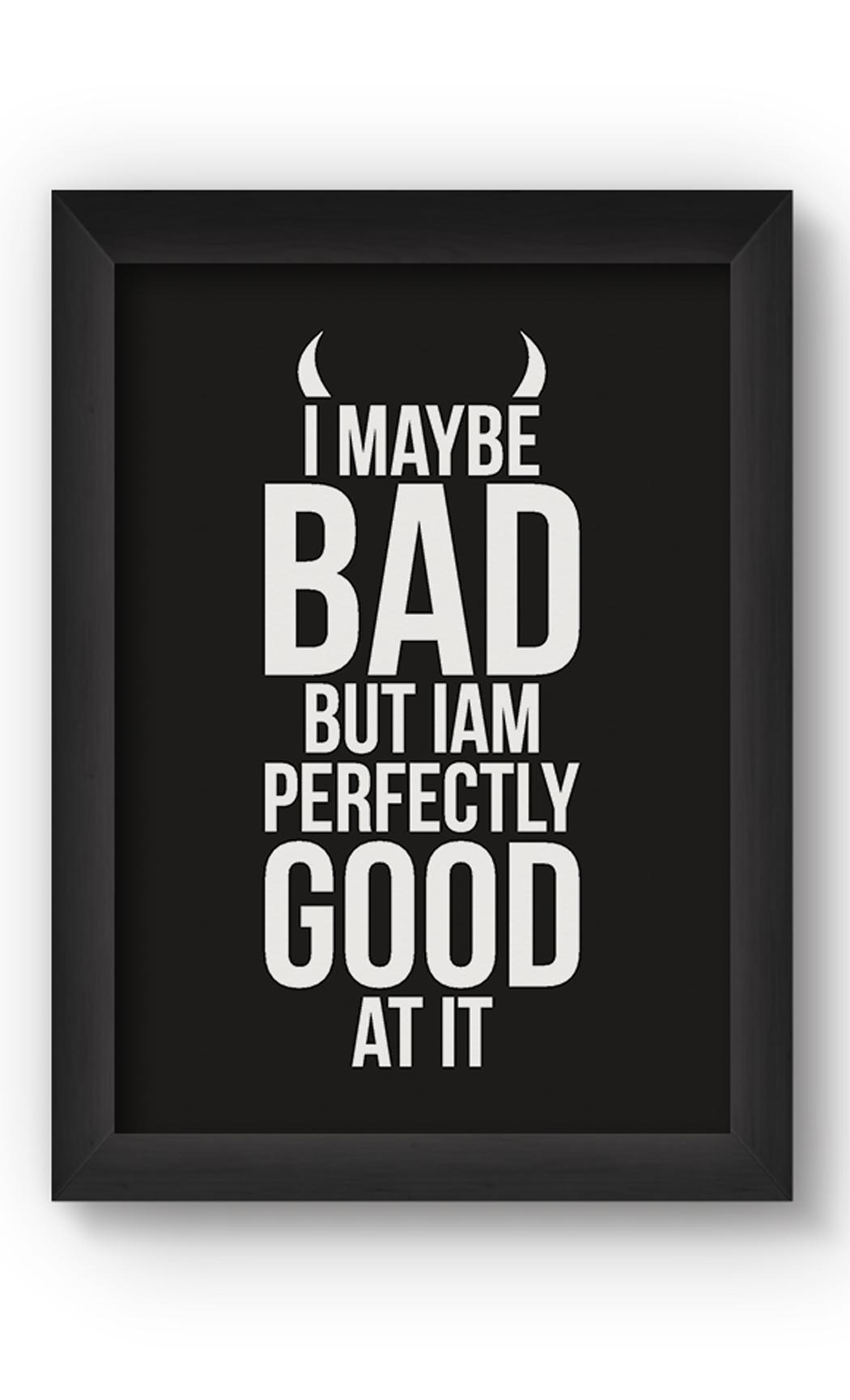Black & White I MAY BE BAD Poster. Buy Online.