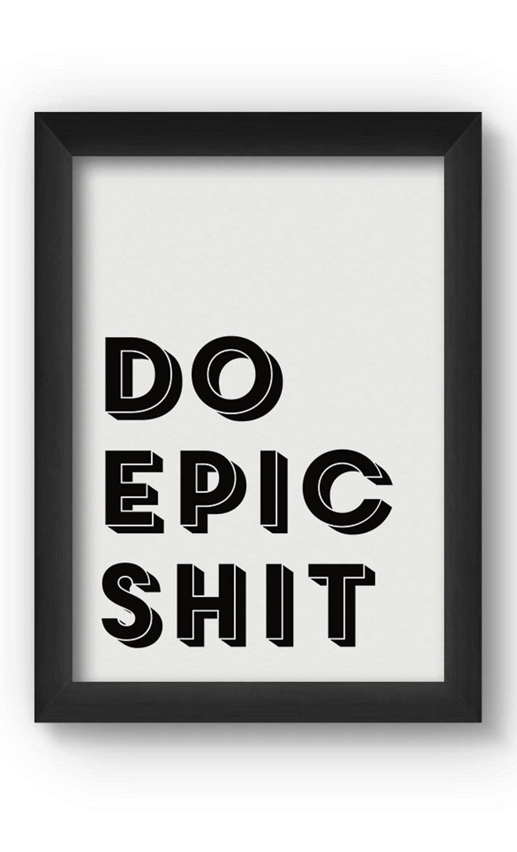 Black & White EPIC Poster. Buy Online.