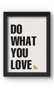 Black & White DO WHAT YOU LOVE Poster. Buy Online.